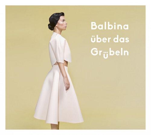 <strong>Balbina</strong> <br>Über das Grübeln